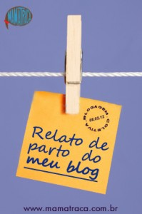 Blogagem coletiva: relato de parto do blog!